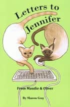 Letters to Jennifer - From Maudie & Oliver ebook by Sharon Gray