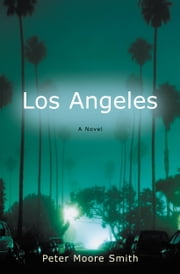 Los Angeles - A Novel ebook by Peter Moore Smith