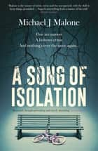 A Song of Isolation ebook by Michael J. Malone