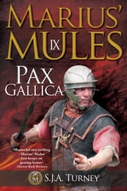 Marius' Mules IX: Pax Gallica ebook by S.J.A. Turney