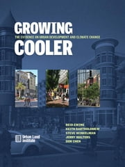 Growing Cooler: The Evidence on Urban Development and Climate Change ebook by Ewing, Reid