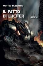 A.R.C.A. vol.5 - Il patto di Lucifer eBook by Matteo Marchisio