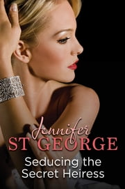 Seducing the Secret Heiress ebook by Jennifer St George