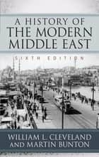 A History of the Modern Middle East eBook by William L. Cleveland
