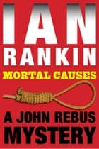 Mortal Causes - An Inspector Rebus Mystery ebook by Ian Rankin
