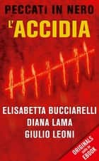 L'accidia (ORIGINALS) - Peccati in nero ebook by Giulio Leoni, Elisabetta Bucciarelli, Diana Lama