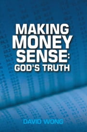 MAKING MONEY SENSE: GOD'S TRUTH ebook by David Wong