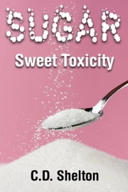 Sugar: Sweet Toxicity ebook by C.D. Shelton
