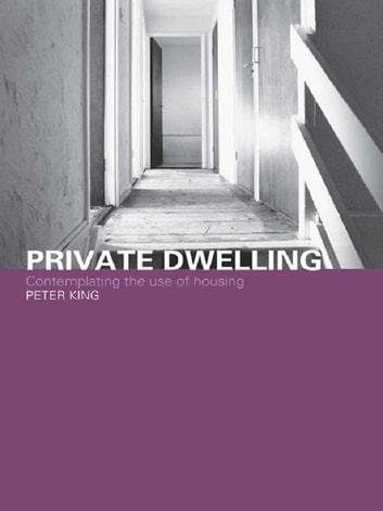 Private Dwelling - Contemplating the Use of Housing ebook by Peter King