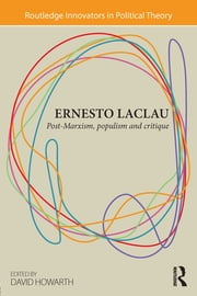 Ernesto Laclau - Post-Marxism, Populism and Critique ebook by David Howarth