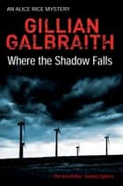 Where the Shadow Falls ebook by Gillian Galbraith