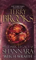 Witch Wraith - The Dark Legacy of Shannara ebook by Terry Brooks
