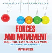 Forces and Movement (Push, Pull, Fast, Slow and More): 2nd Grade Science Workbook | Children's Physics Books Edition ebook by Baby Professor