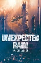 Unexpected Rain (The Dome Trilogy, Book 1) ebook by Jason LaPier