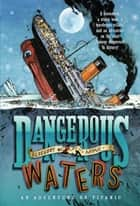 Dangerous Waters - An Adventure on the Titanic ebook by Gregory Mone