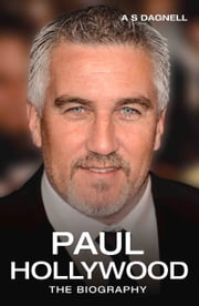 Paul Hollywood - The Biography ebook by Andrew Dagnell