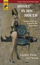 Honey in His Mouth ebook by Lester Dent
