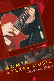 Women in Texas Music - Stories and Songs ebook by Kathleen Hudson