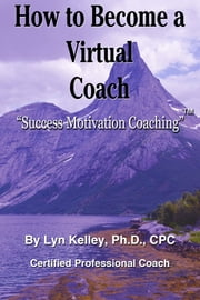 How to Become a Virtual Coach ebook by Lyn Kelley
