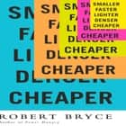 Smaller Faster Lighter Denser Cheaper - How Innovation Keeps Proving the Catastrophists Wrong audiobook by Robert Bryce