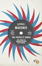 The People's Songs - The Story of Modern Britain in 50 Records eBook by Stuart Maconie