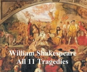 Shakespeare's Tragedies: 11 plays with line numbers ebook by William Shakespeare