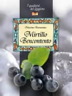 Mirtillo Bencontento. Le virtù del mirtillo nero eBook by Massimo Tramontano