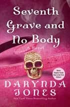 Seventh Grave and No Body ebook by Darynda Jones
