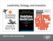 Leadership, Strategy, and Innovation: Health Care Collection (8 Items) ebook by Harvard Business Review,John P. Kotter,Michael E. Porter,Elizabeth Olmsted Teisberg,Peter F. Drucker