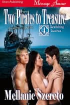 Two Pirates to Treasure ebook by Mellanie Szereto