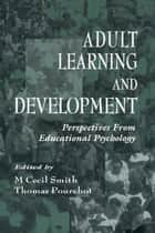 Adult Learning and Development - Perspectives From Educational Psychology ebook by M. Cecil Smith, Thomas Pourchot