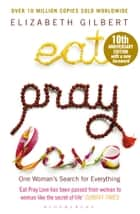 Eat Pray Love - One Woman's Search for Everything ebook by Elizabeth Gilbert