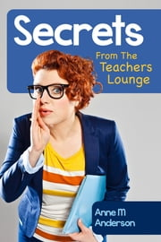 Secrets from the Teacher's Lounge ebook by Anne M.Anderson