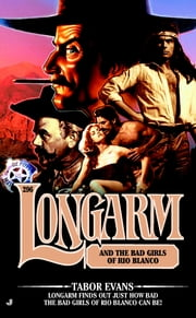 Longarm 296: Longarm and the Bad Girls of Rio Blanco ebook by Tabor Evans