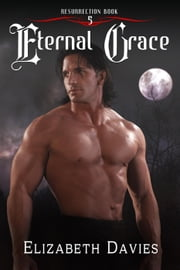 Eternal Grace - Resurrection, #5 ebook by Elizabeth Davies