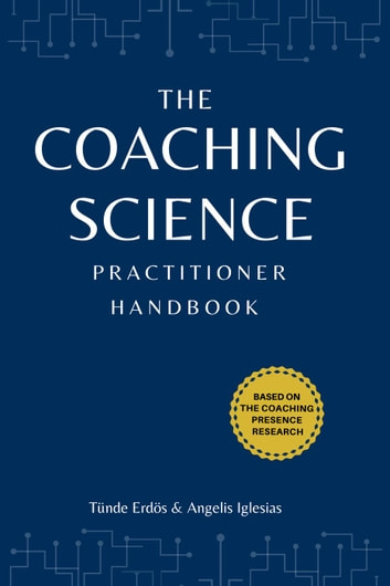 The Coaching Science Practitioner Handbook ebook by Tünde Erdös,Angelis Iglesias
