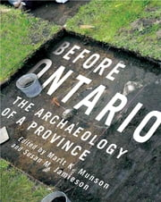 Before Ontario - The Archaeology of a Province ebook by Marit Munson,Susan Jamieson