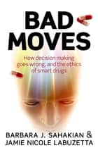 Bad Moves ebook by Barbara Sahakian,Jamie Nicole LaBuzetta