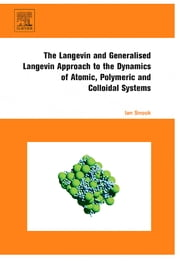 The Langevin and Generalised Langevin Approach to the Dynamics of Atomic, Polymeric and Colloidal Systems ebook by Ian Snook