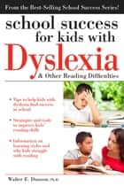 School Success for Kids with Dyslexia and Other Reading Difficulties ebook by Walter Dunson, Ph.D.