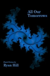 All Our Tomorrows ebook by Ryan Hill