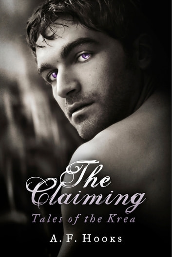 The Claiming - Tales of the Krea ebook by A. F. Hooks