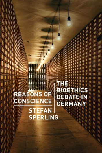 Reasons of Conscience - The Bioethics Debate in Germany ebook by Stefan Sperling