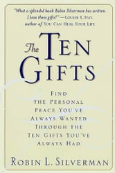 The Ten Gifts - Find the Personal Peace You've Always Wanted Through the Ten Gifts You've Always Had ebook by Robin Silverman