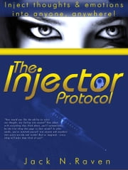 The Injector Protocol: How To Inject Your Essence Literally Into Everything! ebook by Jack N. Raven