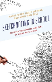 Sketchnoting in School - Discover the Benefits (and Fun) of Visual Note Taking ebook by Karin Perry, Holly Weimar, Mary Ann Bell