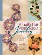 Polymer Clay Mixed Media Jewelry ebook by Shirley Rufener