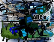 ABC's of Military Helicopters ebook by David Blanchard