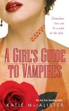 A Girl's Guide to Vampires ebook by Katie MacAlister