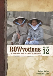 ROWvotions Volume 12 - The devotional book of Rivers of the World ebook by Ben Mathes